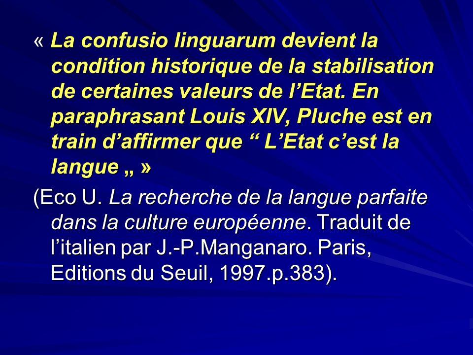 « La confusio linguarum devient la condition historique de la stabilisation de certaines valeurs de lEtat. En paraphrasant Louis XIV, Pluche est en tr