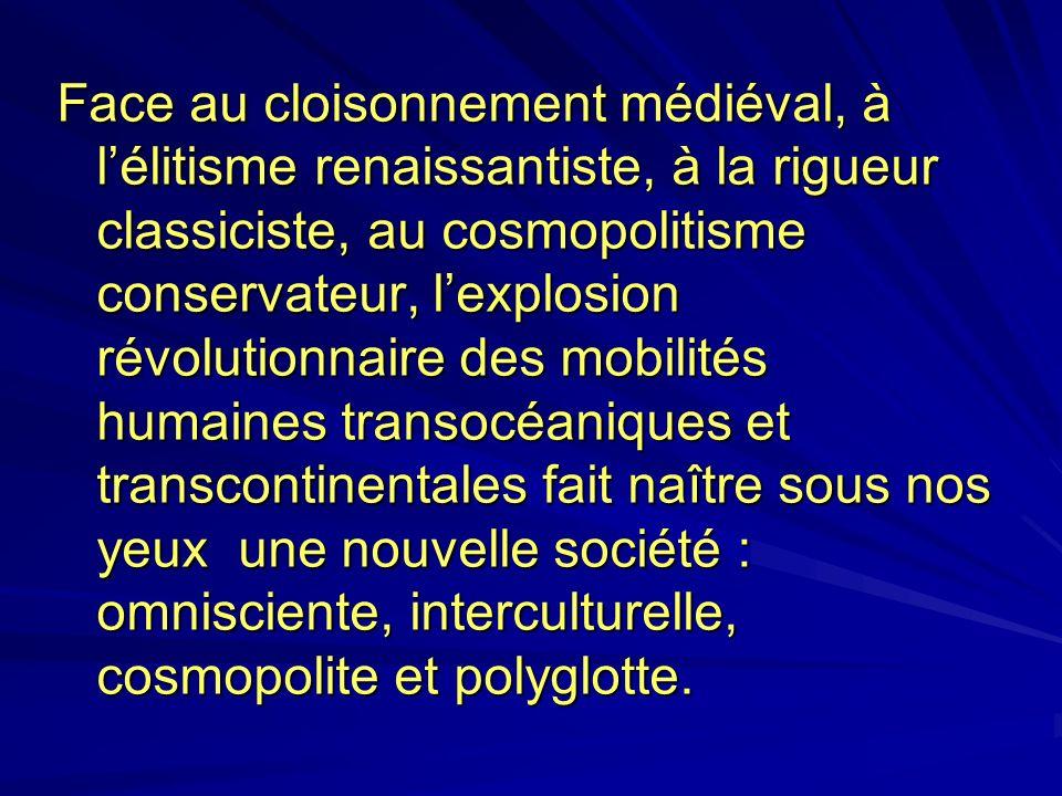 Face au cloisonnement médiéval, à lélitisme renaissantiste, à la rigueur classiciste, au cosmopolitisme conservateur, lexplosion révolutionnaire des m