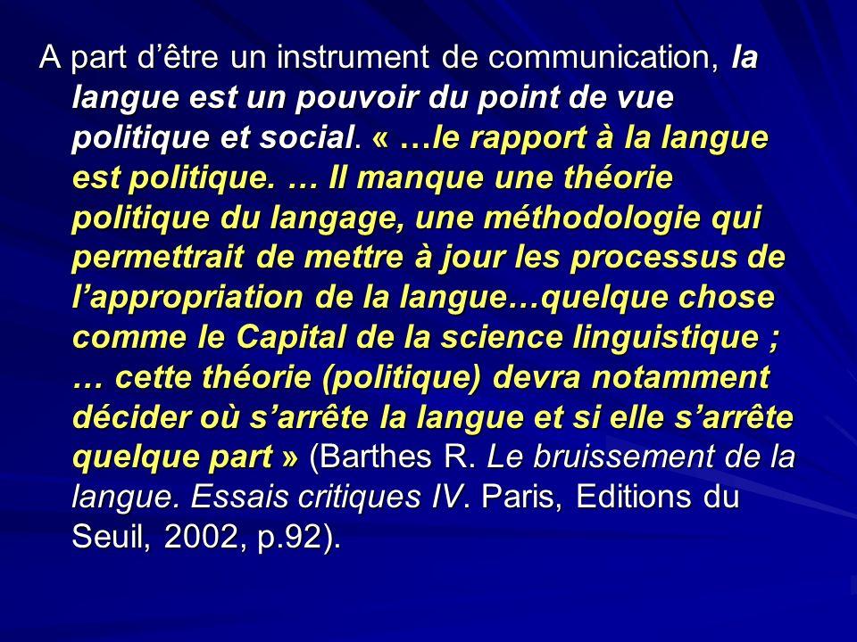A part dêtre un instrument de communication, la langue est un pouvoir du point de vue politique et social. « …le rapport à la langue est politique. …
