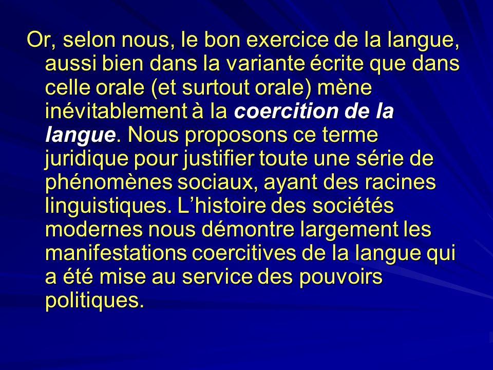 Or, selon nous, le bon exercice de la langue, aussi bien dans la variante écrite que dans celle orale (et surtout orale) mène inévitablement à la coer
