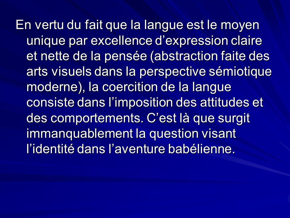 En vertu du fait que la langue est le moyen unique par excellence dexpression claire et nette de la pensée (abstraction faite des arts visuels dans la