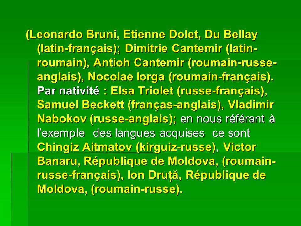 (Leonardo Bruni, Etienne Dolet, Du Bellay (latin-français); Dimitrie Cantemir (latin- roumain), Antioh Cantemir (roumain-russe- anglais), Nocolae Iorga (roumain-français).