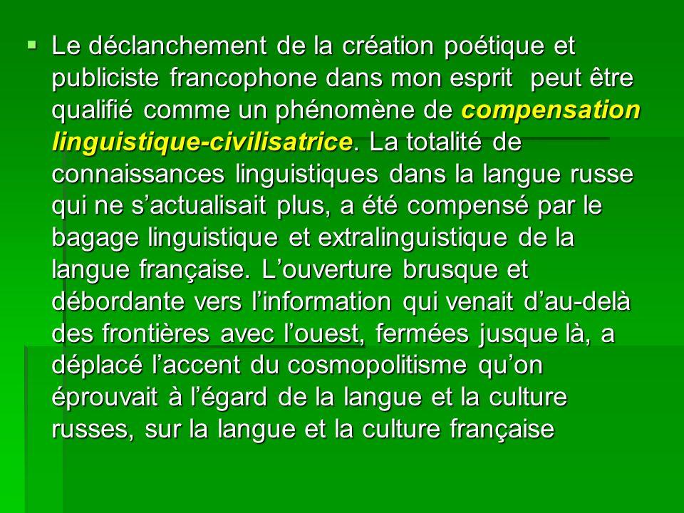 Le déclanchement de la création poétique et publiciste francophone dans mon esprit peut être qualifié comme un phénomène de compensation linguistique-civilisatrice.
