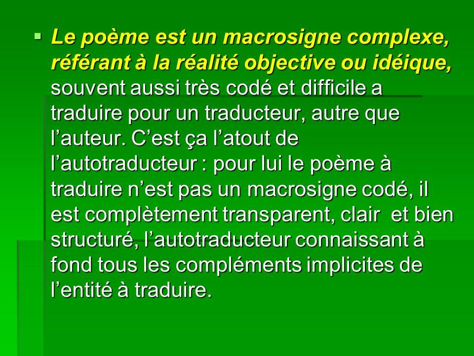 Le poème est un macrosigne complexe, référant à la réalité objective ou idéique, souvent aussi très codé et difficile a traduire pour un traducteur, autre que lauteur.