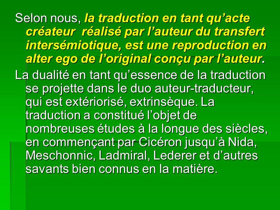 Selon nous, la traduction en tant quacte créateur réalisé par lauteur du transfert intersémiotique, est une reproduction en alter ego de loriginal conçu par lauteur.