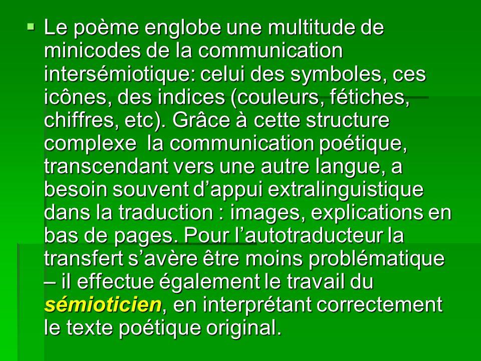 Le poème englobe une multitude de minicodes de la communication intersémiotique: celui des symboles, ces icônes, des indices (couleurs, fétiches, chiffres, etc).