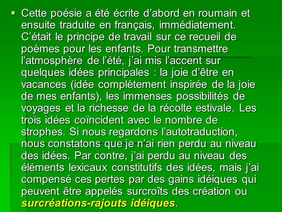 Cette poésie a été écrite dabord en roumain et ensuite traduite en français, immédiatement.