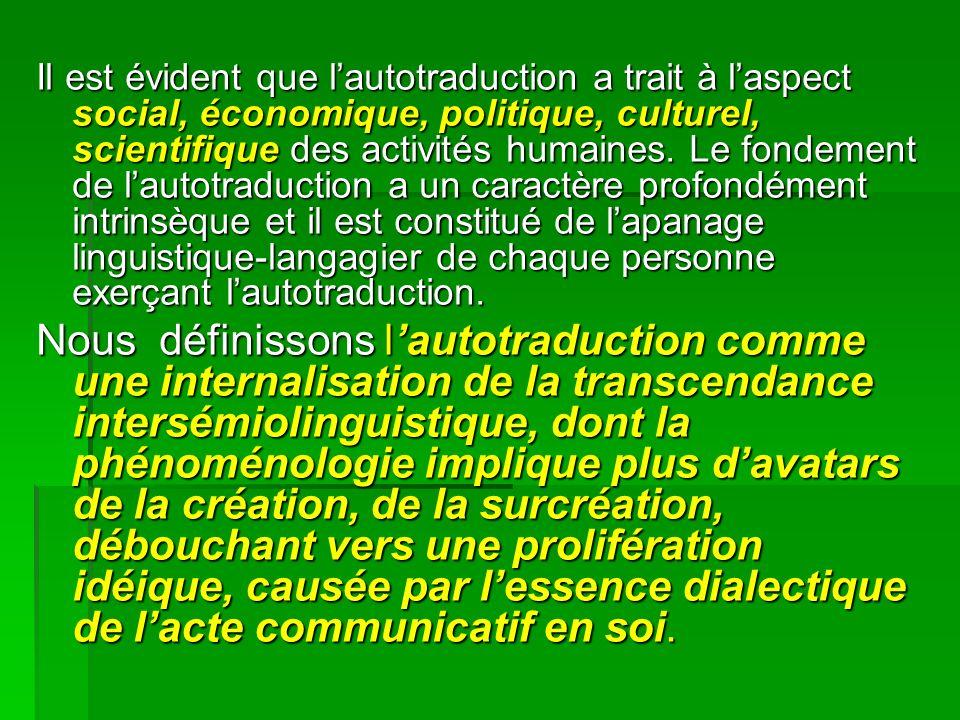 Il est évident que lautotraduction a trait à laspect social, économique, politique, culturel, scientifique des activités humaines.