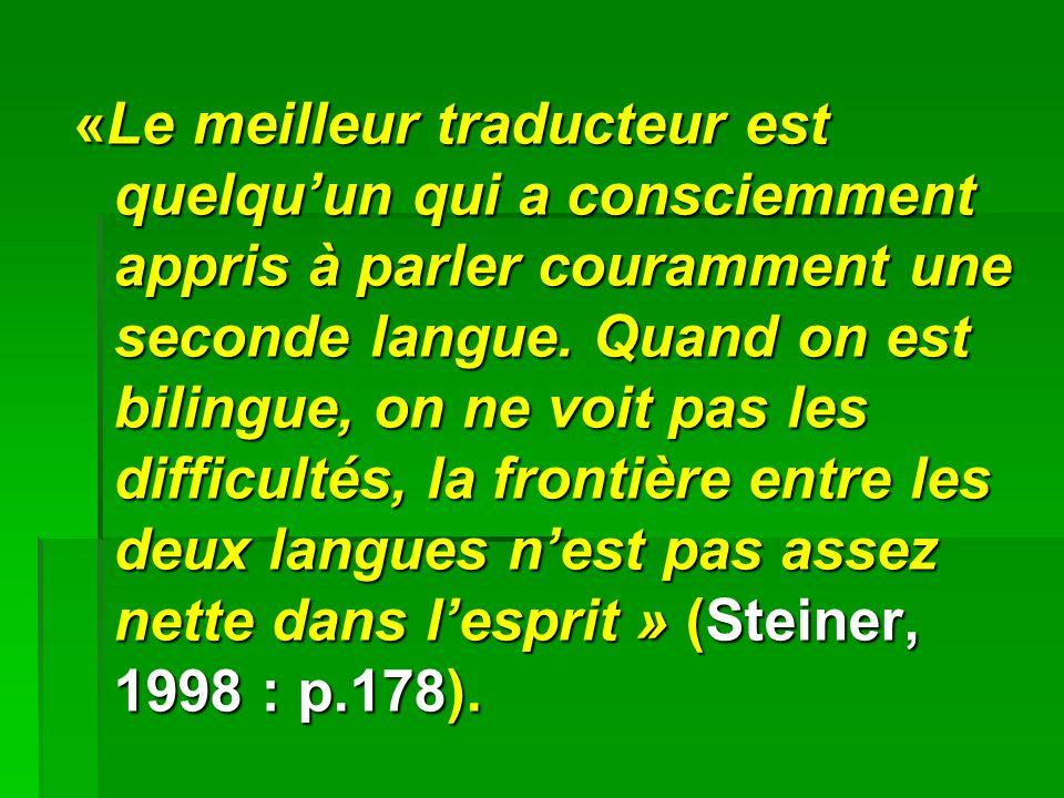 «Le meilleur traducteur est quelquun qui a consciemment appris à parler couramment une seconde langue.
