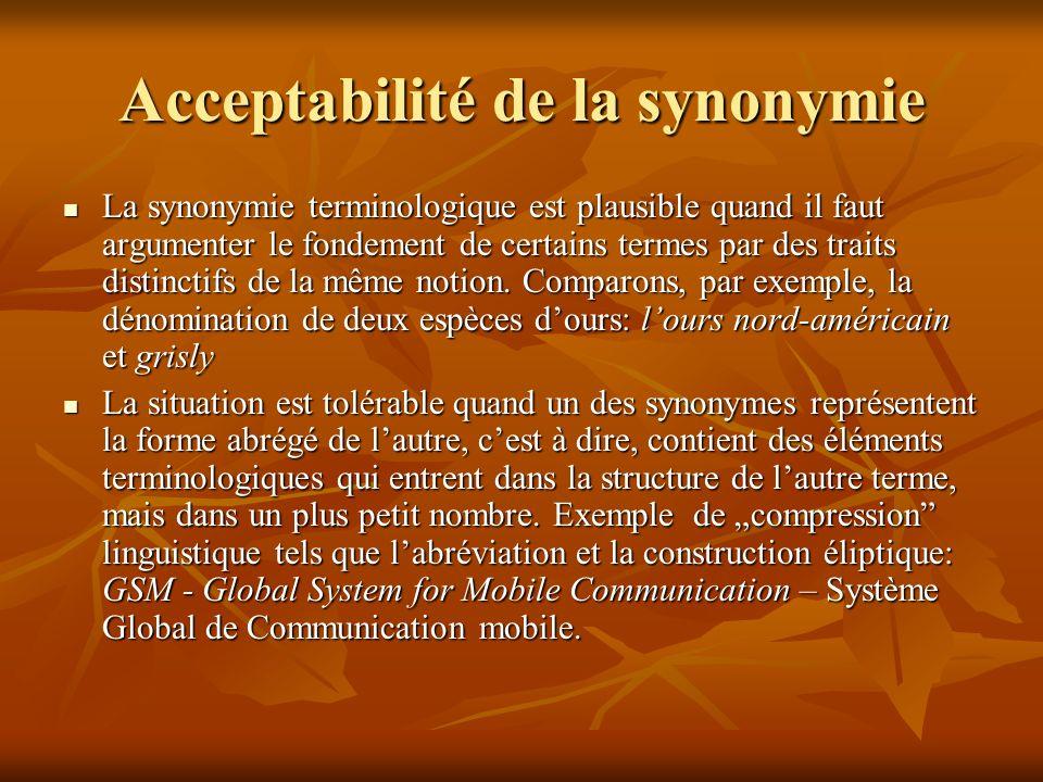 Acceptabilité de la synonymie La synonymie terminologique est plausible quand il faut argumenter le fondement de certains termes par des traits distinctifs de la même notion.