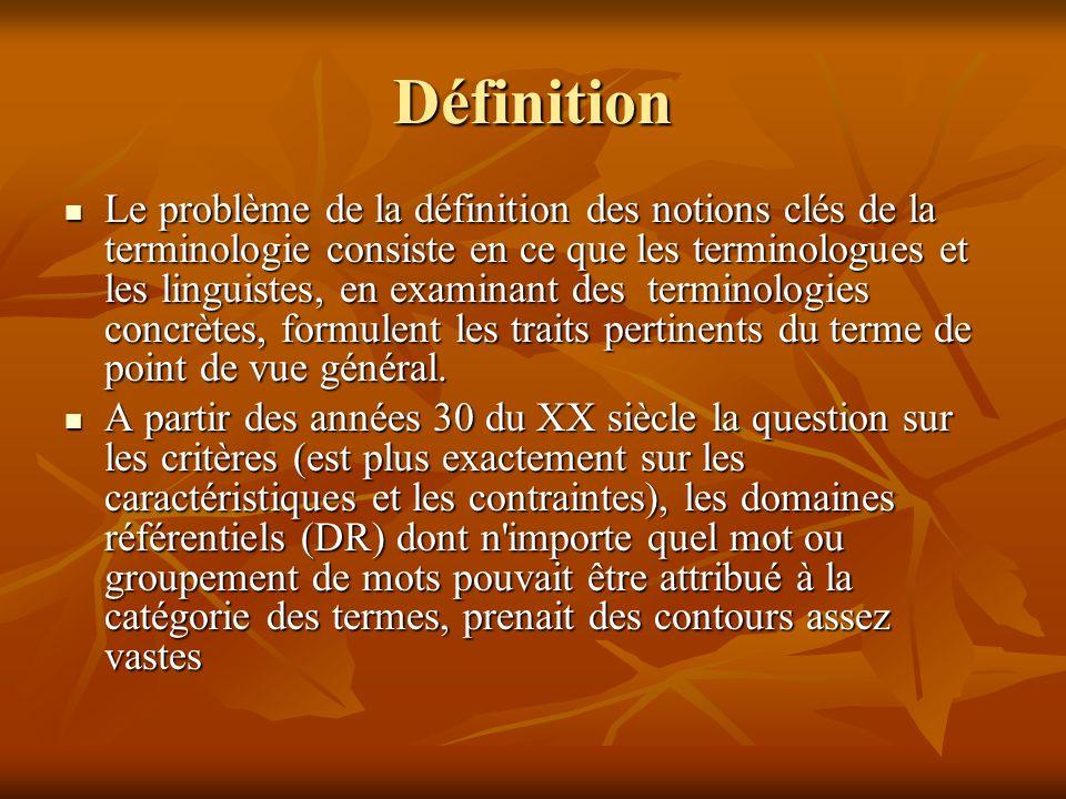 Définition Le problème de la définition des notions clés de la terminologie consiste en ce que les terminologues et les linguistes, en examinant des terminologies concrètes, formulent les traits pertinents du terme de point de vue général.
