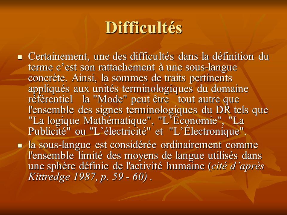 Difficultés Certainement, une des difficultés dans la définition du terme cest son rattachement à une sous-langue concrète.
