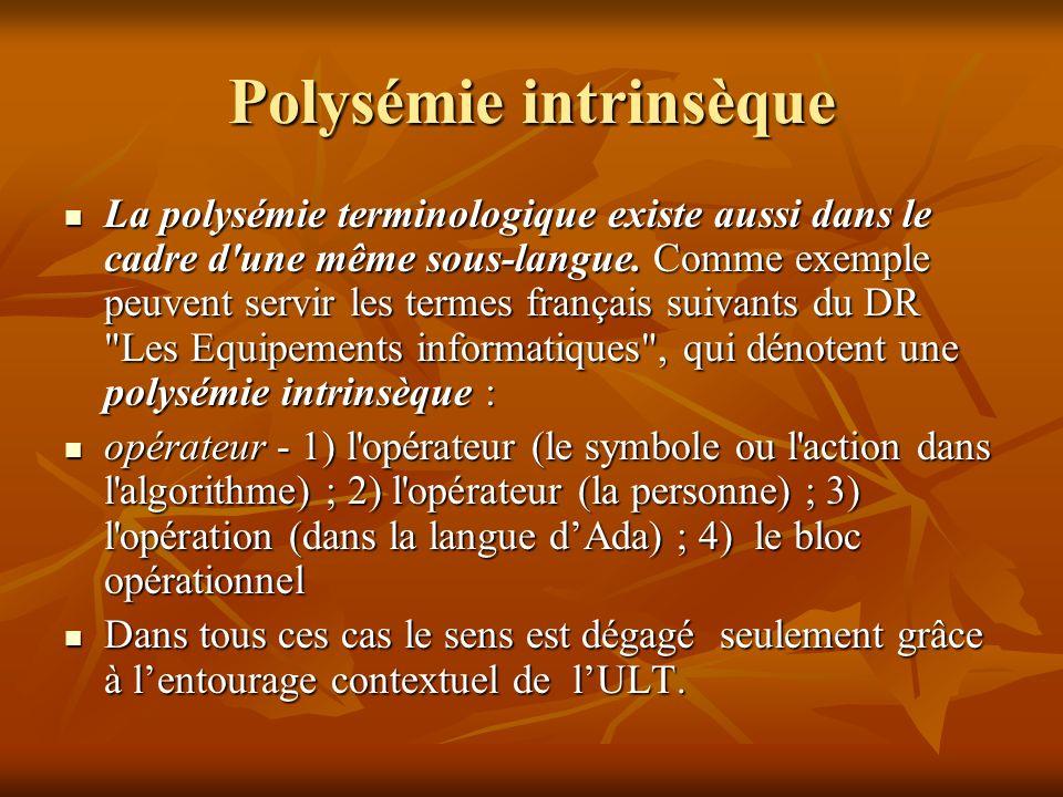 Polysémie intrinsèque La polysémie terminologique existe aussi dans le cadre d une même sous-langue.
