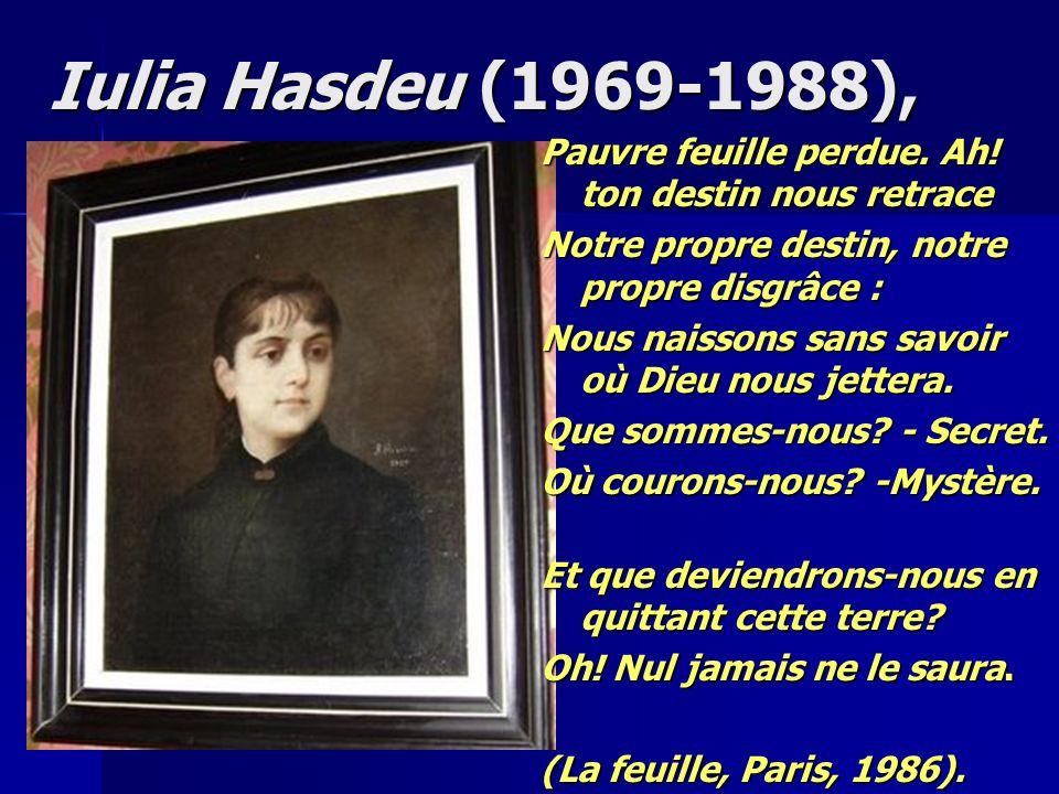 Iulia Hasdeu (1969-1988), Iulia Hasdeu (1969-1988), Pauvre feuille perdue. Ah! ton destin nous retrace Notre propre destin, notre propre disgrâce : No