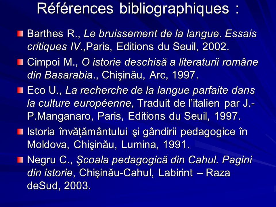 Références bibliographiques : Barthes R., Le bruissement de la langue. Essais critiques IV.,Paris, Editions du Seuil, 2002. Cimpoi M., O istorie desch