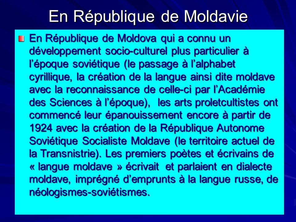 En République de Moldavie En République de Moldova qui a connu un développement socio-culturel plus particulier à lépoque soviétique (le passage à lal