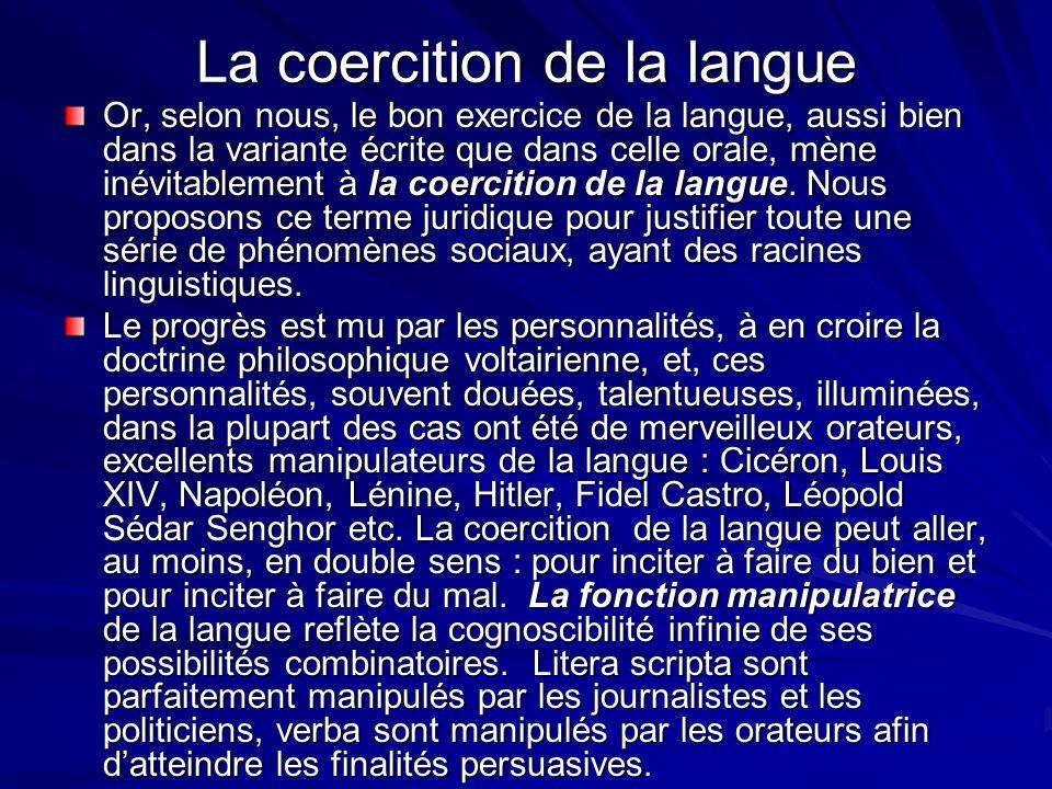 La coercition de la langue Or, selon nous, le bon exercice de la langue, aussi bien dans la variante écrite que dans celle orale, mène inévitablement
