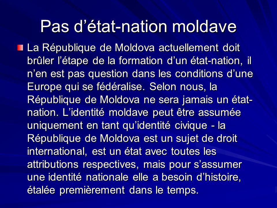 Pas détat-nation moldave La République de Moldova actuellement doit brûler létape de la formation dun état-nation, il nen est pas question dans les co