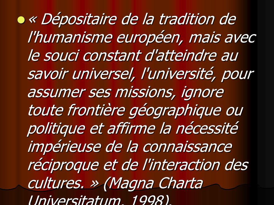 « Dépositaire de la tradition de l'humanisme européen, mais avec le souci constant d'atteindre au savoir universel, l'université, pour assumer ses mis