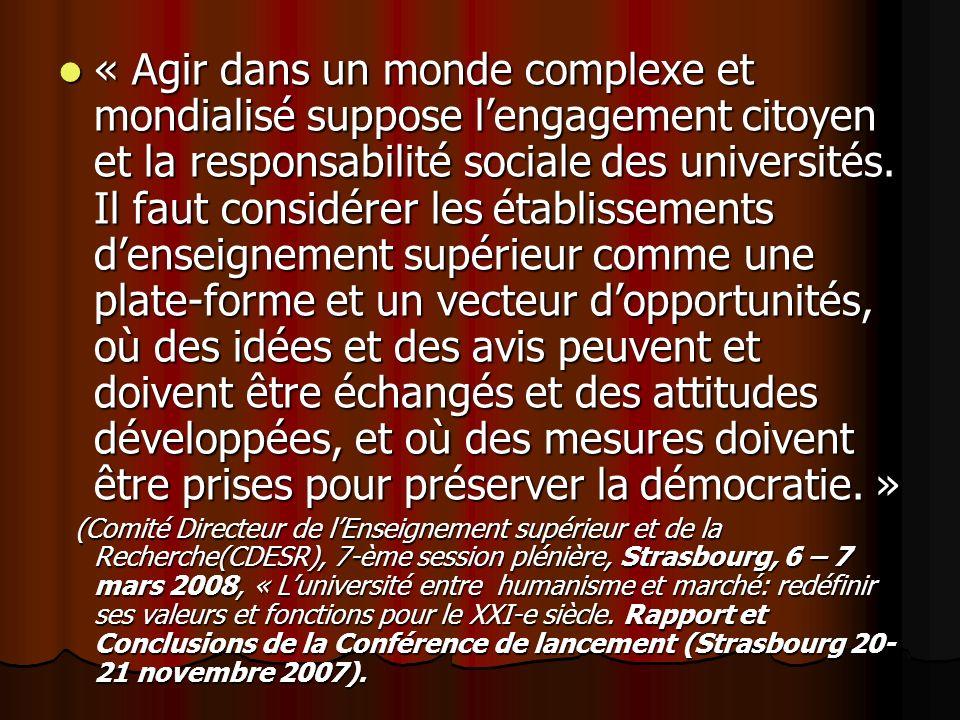 « Agir dans un monde complexe et mondialisé suppose lengagement citoyen et la responsabilité sociale des universités. Il faut considérer les établisse