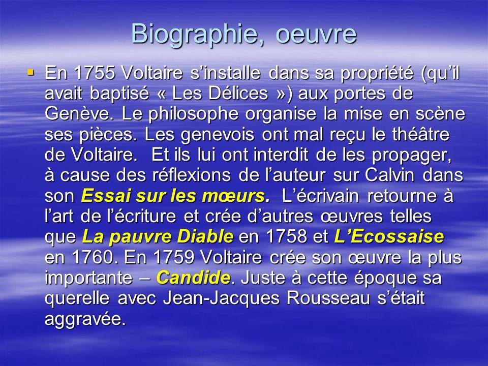 Biographie, oeuvre En 1755 Voltaire sinstalle dans sa propriété (quil avait baptisé « Les Délices ») aux portes de Genève. Le philosophe organise la m