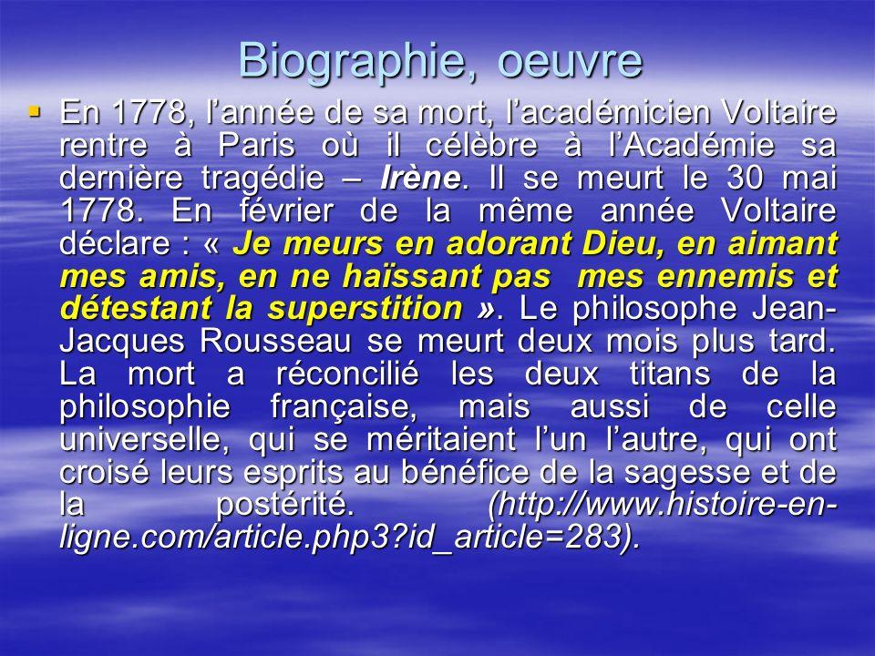 Biographie, oeuvre En 1778, lannée de sa mort, lacadémicien Voltaire rentre à Paris où il célèbre à lAcadémie sa dernière tragédie – Irène. Il se meur