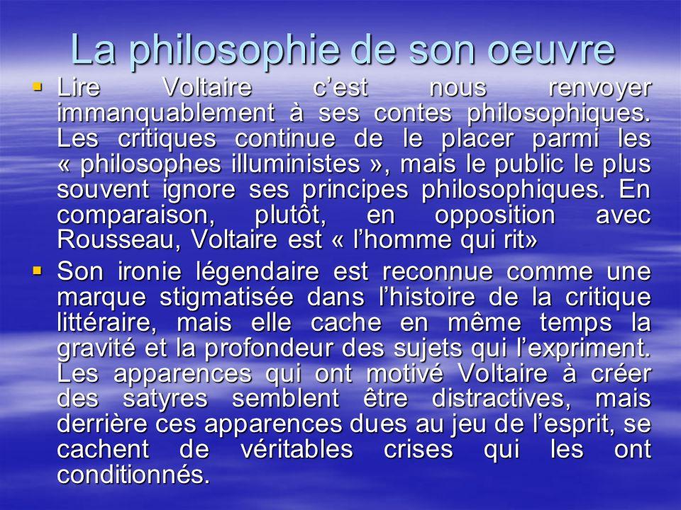 La philosophie de son oeuvre Lire Voltaire cest nous renvoyer immanquablement à ses contes philosophiques. Les critiques continue de le placer parmi l