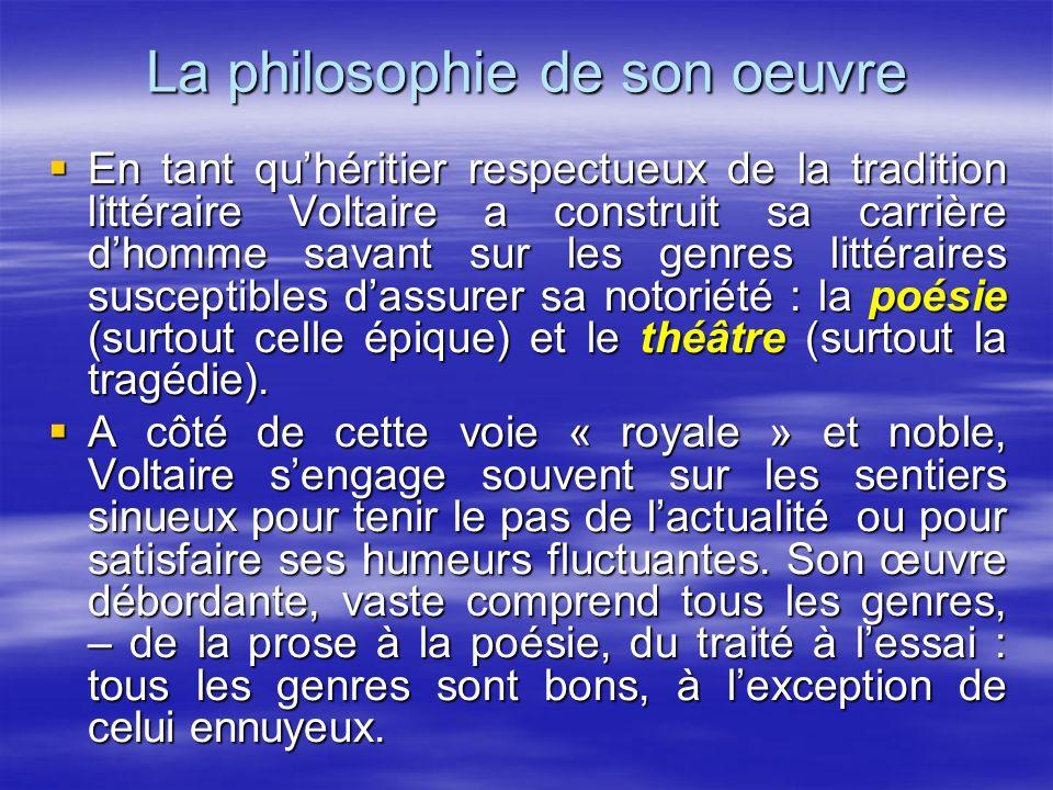 La philosophie de son oeuvre En tant quhéritier respectueux de la tradition littéraire Voltaire a construit sa carrière dhomme savant sur les genres l