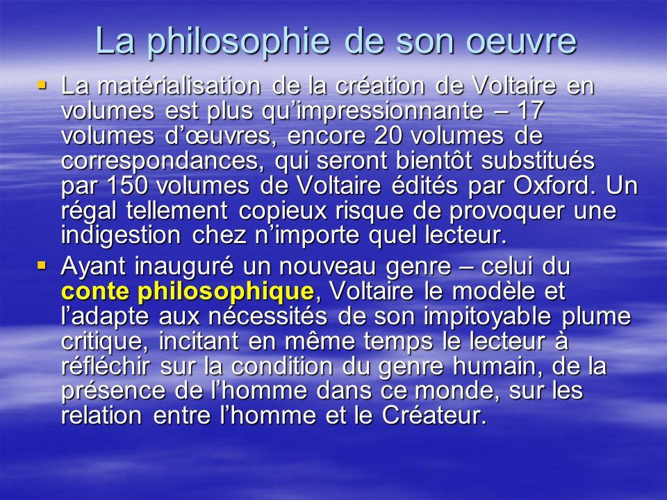 La philosophie de son oeuvre La matérialisation de la création de Voltaire en volumes est plus quimpressionnante – 17 volumes dœuvres, encore 20 volum