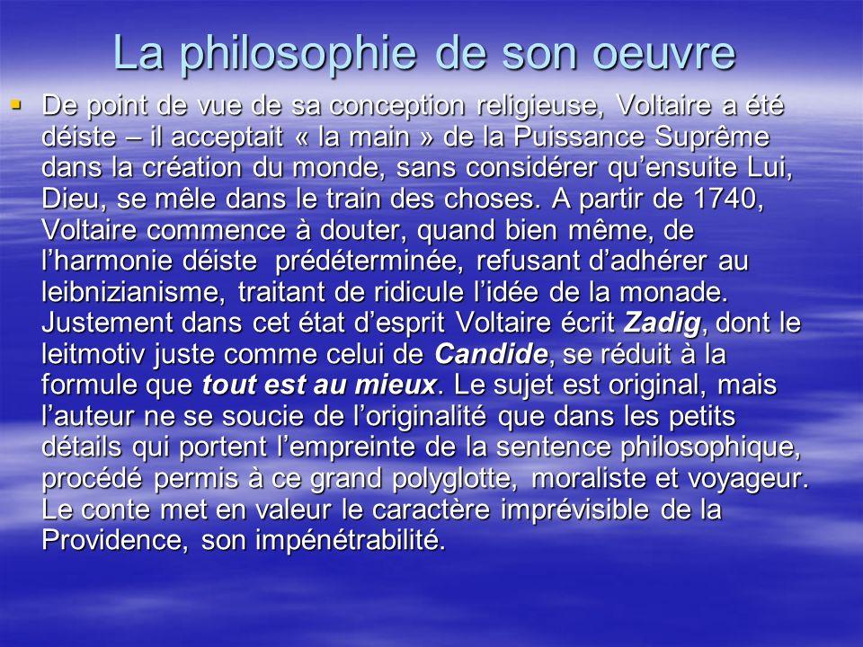 La philosophie de son oeuvre De point de vue de sa conception religieuse, Voltaire a été déiste – il acceptait « la main » de la Puissance Suprême dan