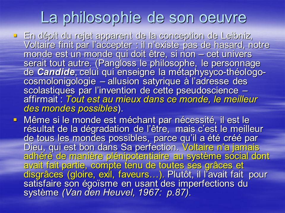La philosophie de son oeuvre En dépit du rejet apparent de la conception de Leibniz, Voltaire finit par laccepter : il nexiste pas de hasard, notre mo