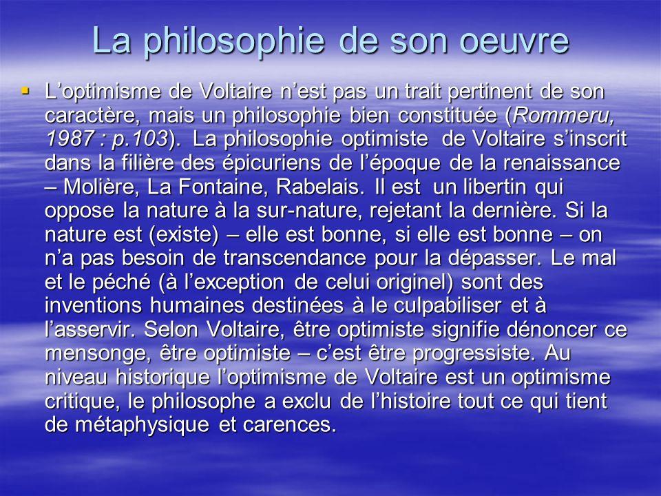 La philosophie de son oeuvre Loptimisme de Voltaire nest pas un trait pertinent de son caractère, mais un philosophie bien constituée (Rommeru, 1987 :