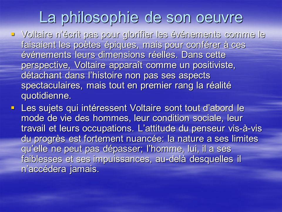 La philosophie de son oeuvre Voltaire nécrit pas pour glorifier les événements comme le faisaient les poètes épiques, mais pour conférer à ces événeme