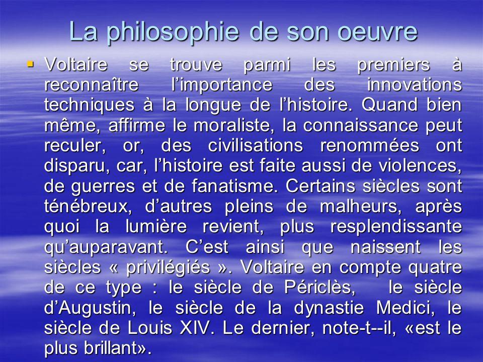 La philosophie de son oeuvre Voltaire se trouve parmi les premiers à reconnaître limportance des innovations techniques à la longue de lhistoire. Quan