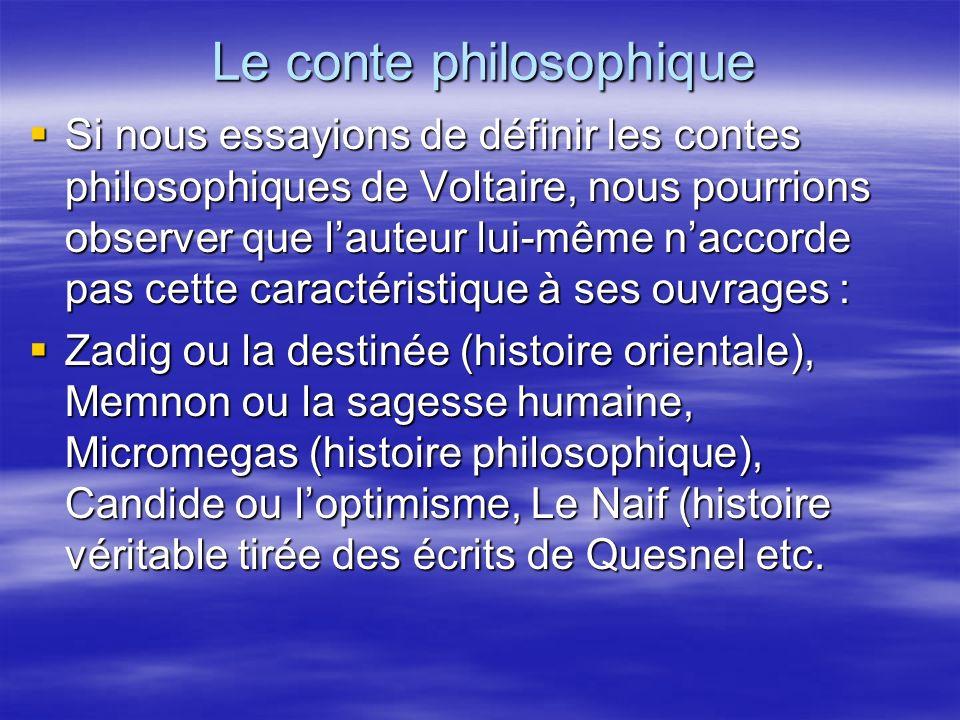 Le conte philosophique Si nous essayions de définir les contes philosophiques de Voltaire, nous pourrions observer que lauteur lui-même naccorde pas c