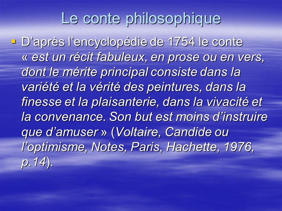 Le conte philosophique Daprès lencyclopédie de 1754 le conte « est un récit fabuleux, en prose ou en vers, dont le mérite principal consiste dans la v