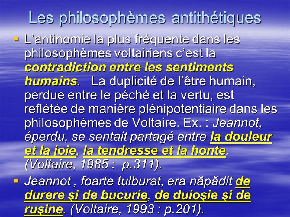 Les philosophèmes antithétiques Lantinomie la plus fréquente dans les philosophèmes voltairiens cest la contradiction entre les sentiments humains. La