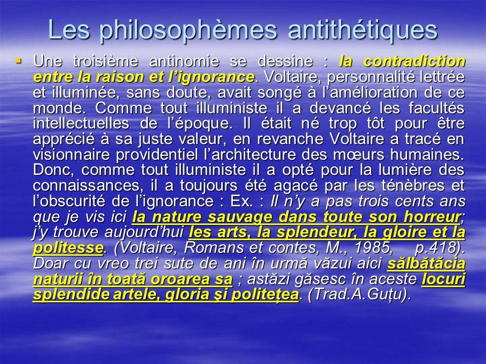 Les philosophèmes antithétiques Une troisième antinomie se dessine : la contradiction entre la raison et lignorance. Voltaire, personnalité lettrée et