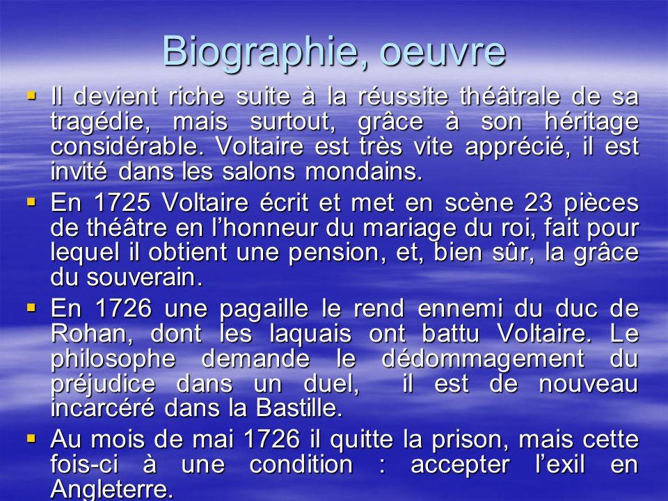 Biographie, oeuvre Il devient riche suite à la réussite théâtrale de sa tragédie, mais surtout, grâce à son héritage considérable. Voltaire est très v