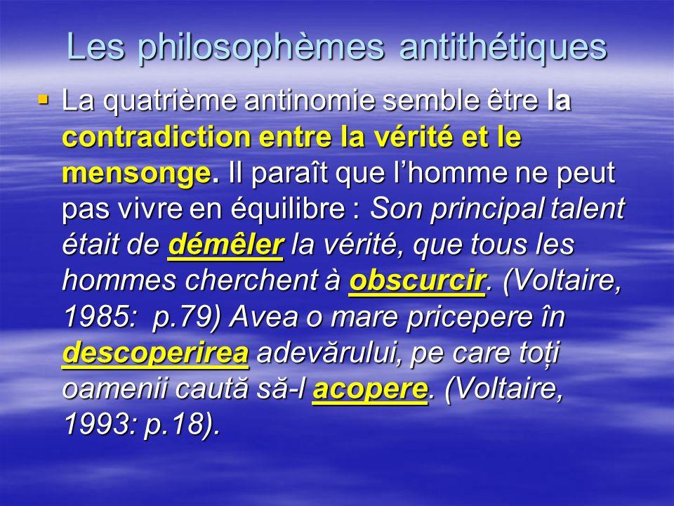 Les philosophèmes antithétiques La quatrième antinomie semble être la contradiction entre la vérité et le mensonge. Il paraît que lhomme ne peut pas v