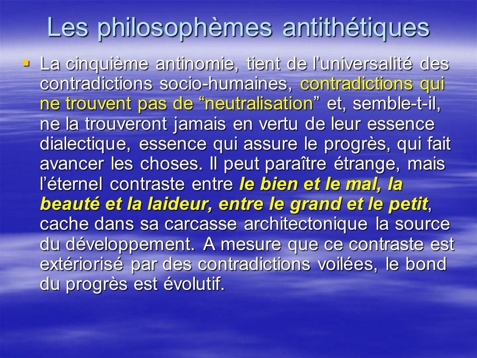 Les philosophèmes antithétiques La cinquième antinomie, tient de luniversalité des contradictions socio-humaines, contradictions qui ne trouvent pas d