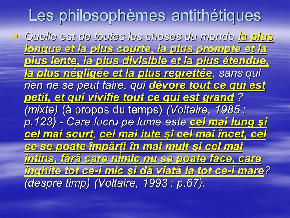 Les philosophèmes antithétiques Quelle est de toutes les choses du monde la plus longue et la plus courte, la plus prompte et la plus lente, la plus d