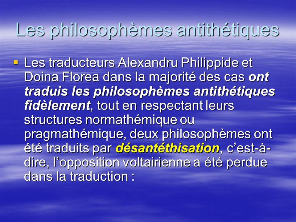 Les philosophèmes antithétiques Les traducteurs Alexandru Philippide et Doina Florea dans la majorité des cas ont traduis les philosophèmes antithétiq