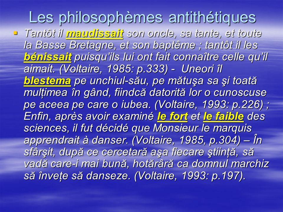 Les philosophèmes antithétiques Tantôt il maudissait son oncle, sa tante, et toute la Basse Bretagne, et son baptême ; tantôt il les bénissait puisqui