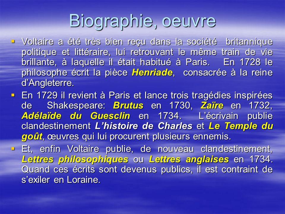 Biographie, oeuvre Voltaire a été très bien reçu dans la société britannique politique et littéraire, lui retrouvant le même train de vie brillante, à