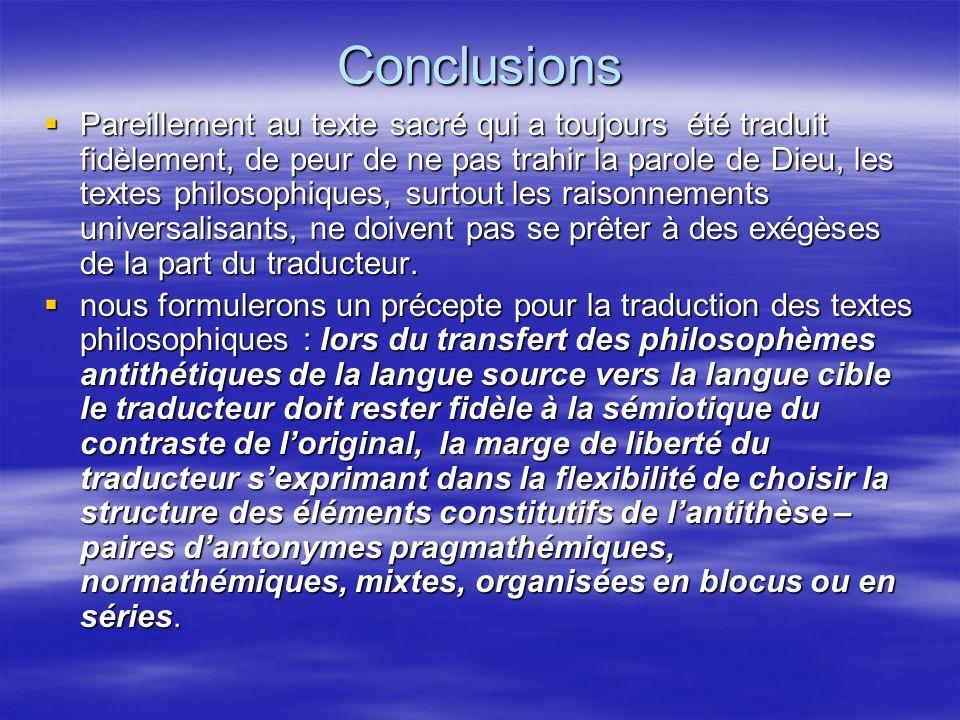Conclusions Pareillement au texte sacré qui a toujours été traduit fidèlement, de peur de ne pas trahir la parole de Dieu, les textes philosophiques,