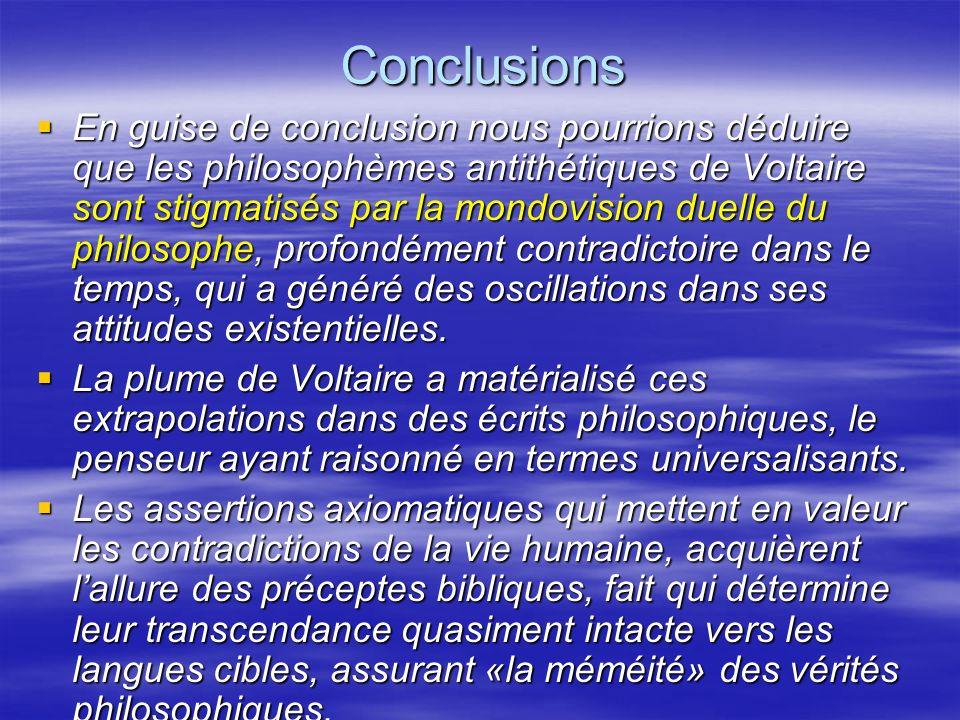 Conclusions En guise de conclusion nous pourrions déduire que les philosophèmes antithétiques de Voltaire sont stigmatisés par la mondovision duelle d