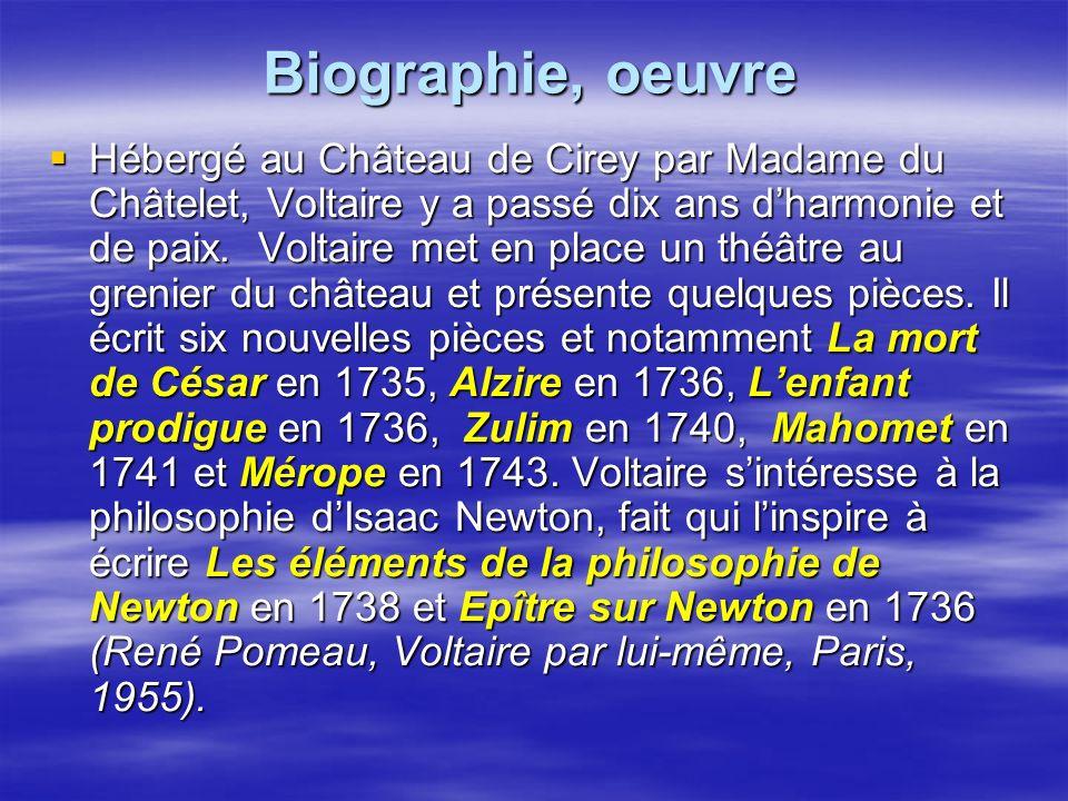 Biographie, oeuvre Hébergé au Château de Cirey par Madame du Châtelet, Voltaire y a passé dix ans dharmonie et de paix. Voltaire met en place un théât