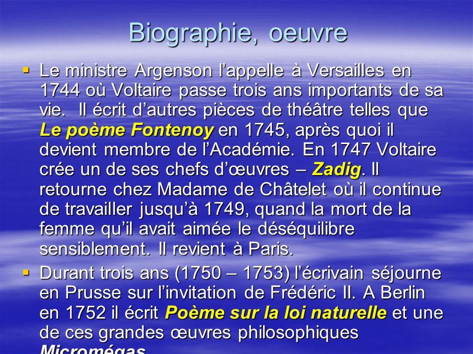 Biographie, oeuvre Le ministre Argenson lappelle à Versailles en 1744 où Voltaire passe trois ans importants de sa vie. Il écrit dautres pièces de thé