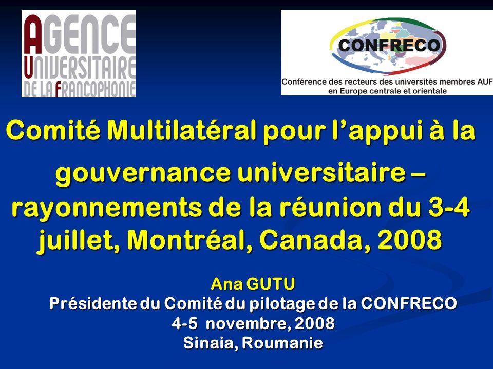 Comité Multilatéral pour lappui à la gouvernance universitaire – rayonnements de la réunion du 3-4 juillet, Montréal, Canada, 2008 Ana GUTU Présidente du Comité du pilotage de la CONFRECO 4-5 novembre, 2008 Sinaia, Roumanie
